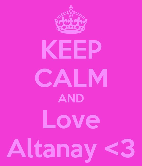 KEEP CALM AND Love Altanay <3