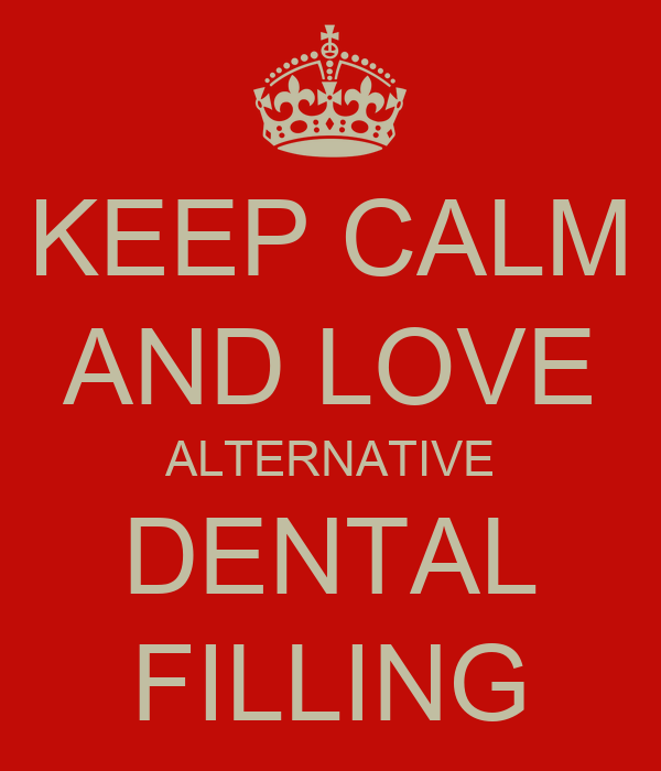 KEEP CALM AND LOVE ALTERNATIVE DENTAL FILLING