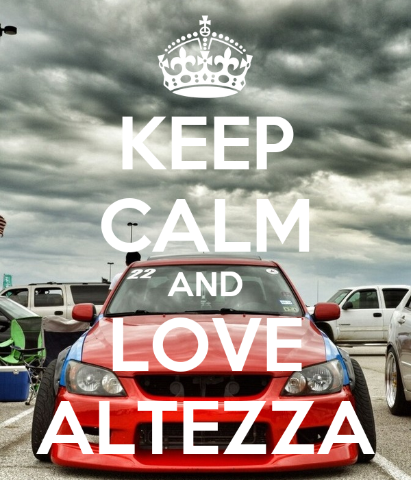 KEEP CALM AND LOVE ALTEZZA