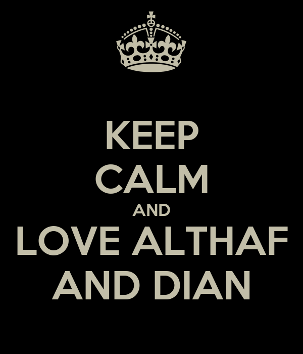 KEEP CALM AND LOVE ALTHAF AND DIAN