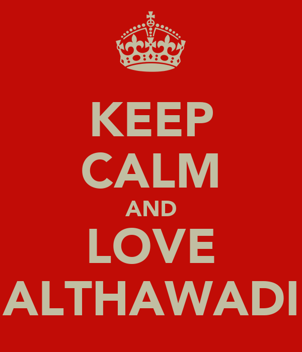 KEEP CALM AND LOVE ALTHAWADI