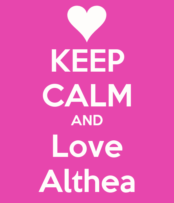 KEEP CALM AND Love Althea