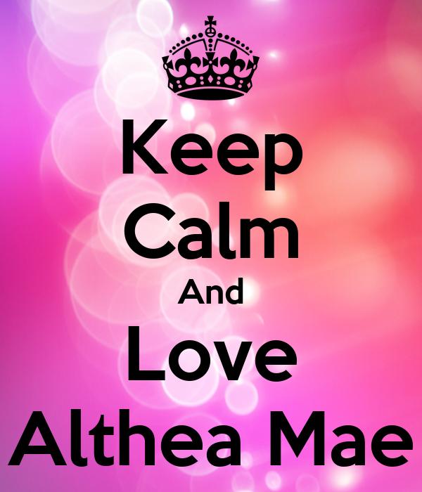 Keep Calm And Love Althea Mae