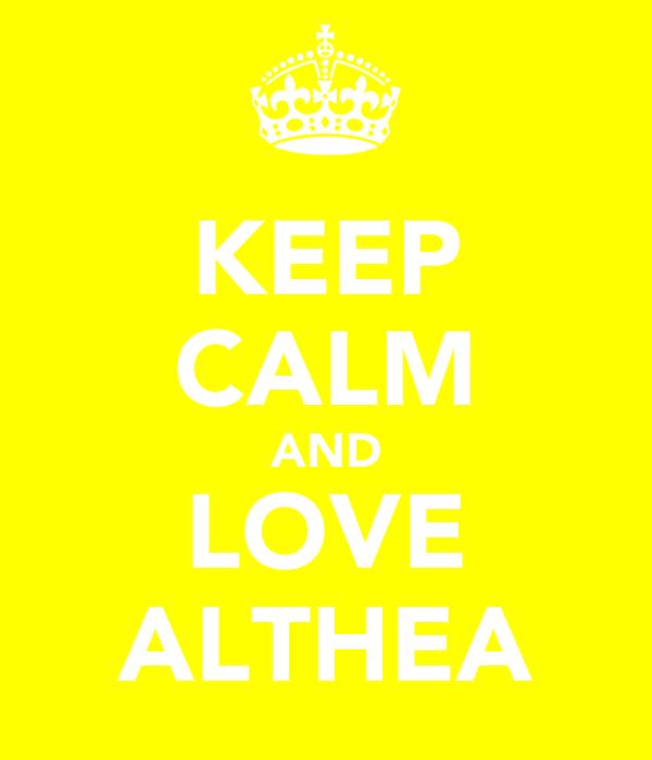 KEEP CALM AND LOVE ALTHEA