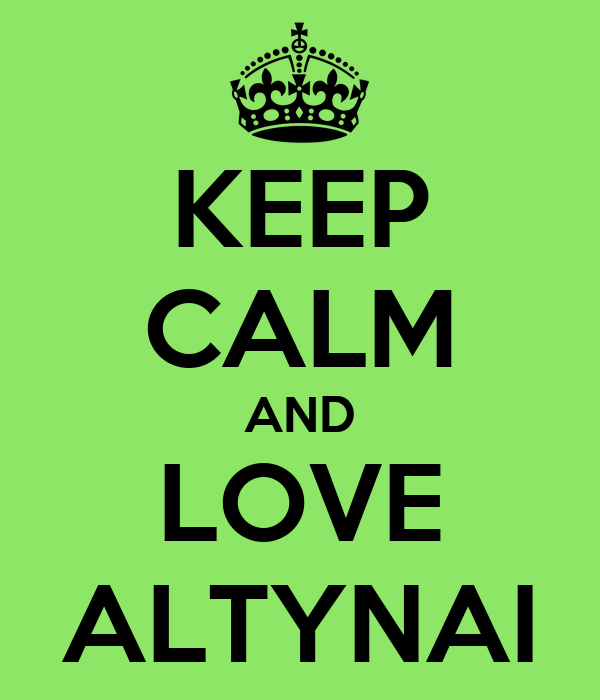 KEEP CALM AND LOVE ALTYNAI