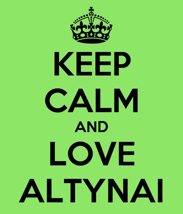 KEEP CALM AND LOVE ALTYNAI