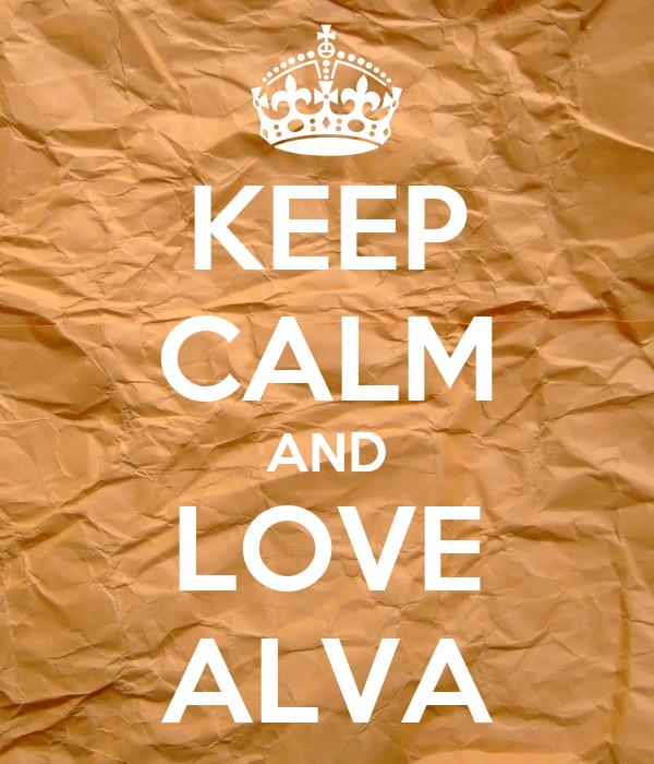 KEEP CALM AND LOVE ALVA