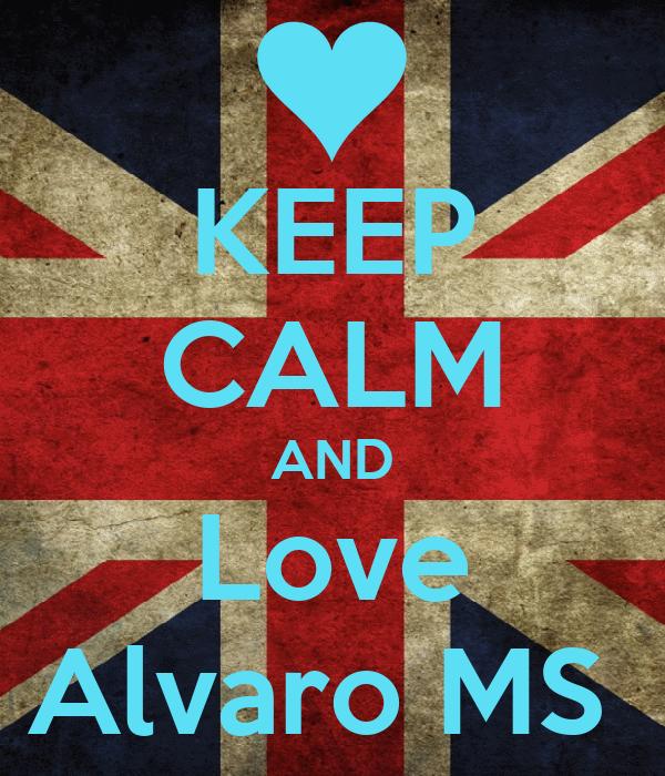 KEEP CALM AND Love Alvaro MS