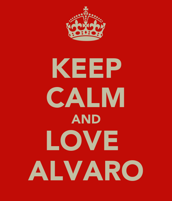 KEEP CALM AND LOVE  ALVARO
