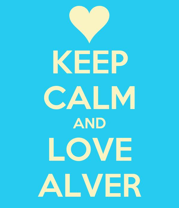 KEEP CALM AND LOVE ALVER