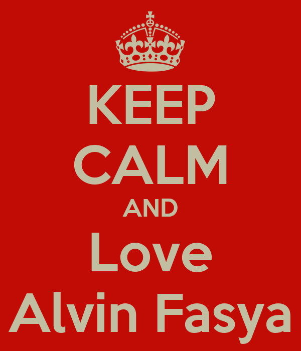 KEEP CALM AND Love Alvin Fasya