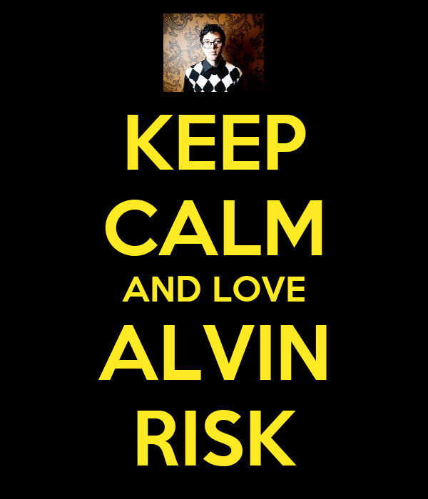 KEEP CALM AND LOVE ALVIN RISK