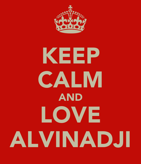 KEEP CALM AND LOVE ALVINADJI