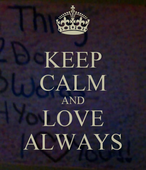 KEEP CALM AND LOVE ALWAYS
