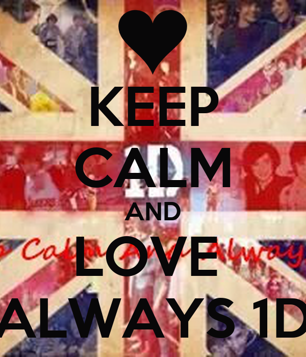 KEEP CALM AND LOVE  ALWAYS 1D