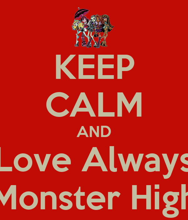 KEEP CALM AND Love Always Monster High