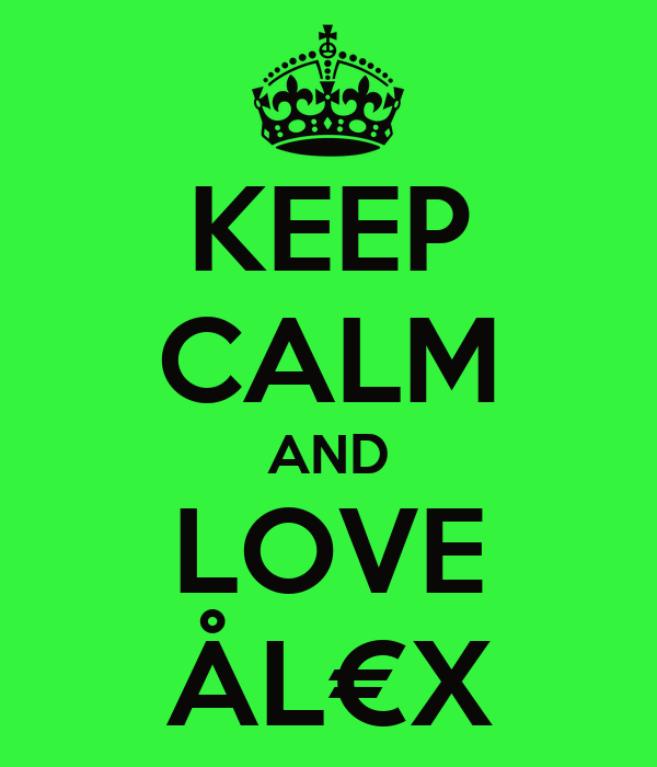 KEEP CALM AND LOVE ÅL€X