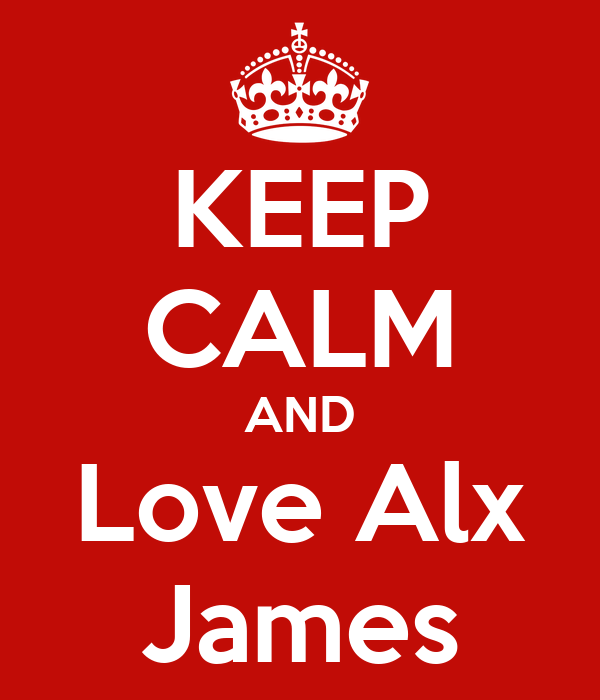 KEEP CALM AND Love Alx James