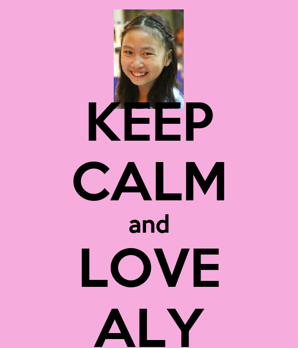 KEEP CALM and LOVE ALY