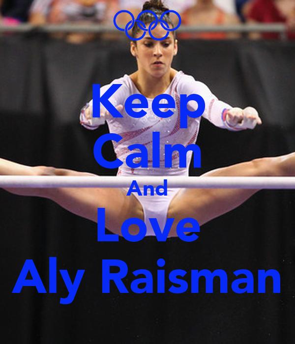 Keep Calm And Love Aly Raisman