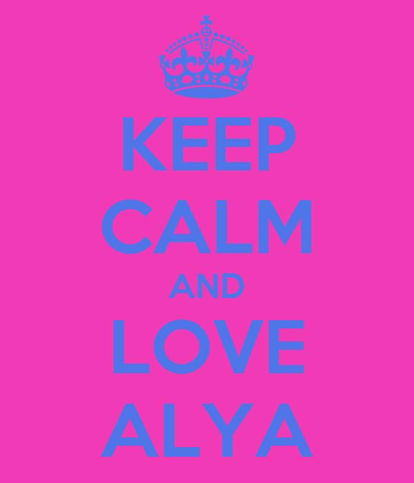 KEEP CALM AND LOVE ALYA
