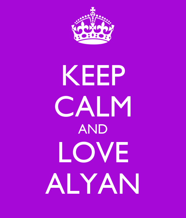 KEEP CALM AND LOVE ALYAN