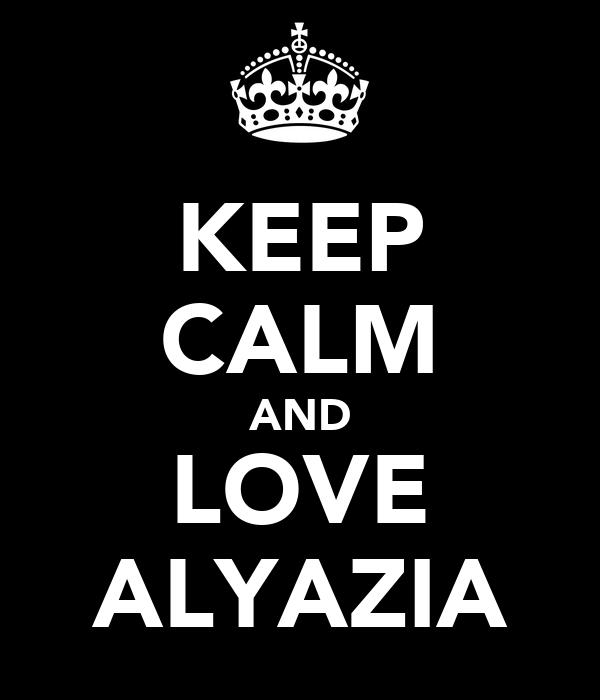 KEEP CALM AND LOVE ALYAZIA
