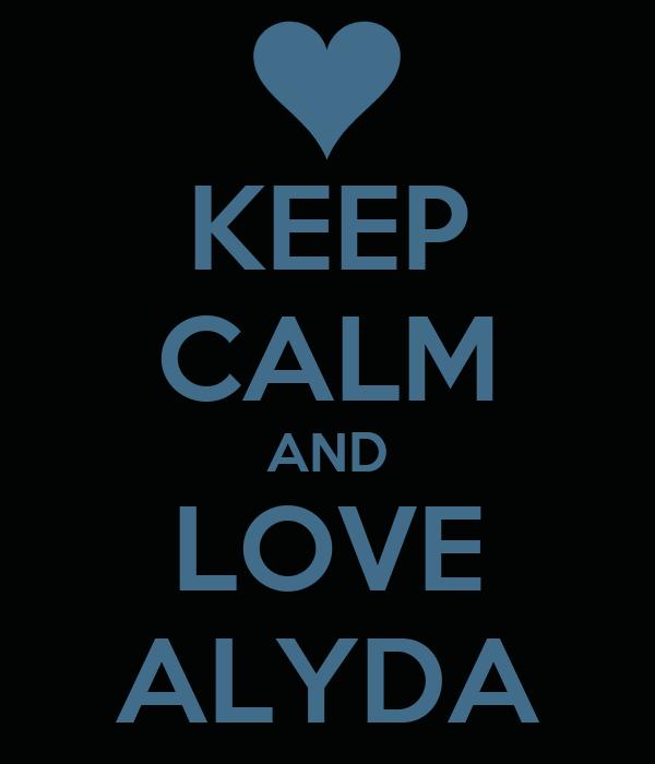 KEEP CALM AND LOVE ALYDA