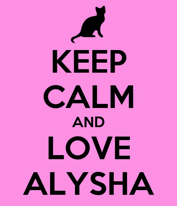 KEEP CALM AND LOVE ALYSHA