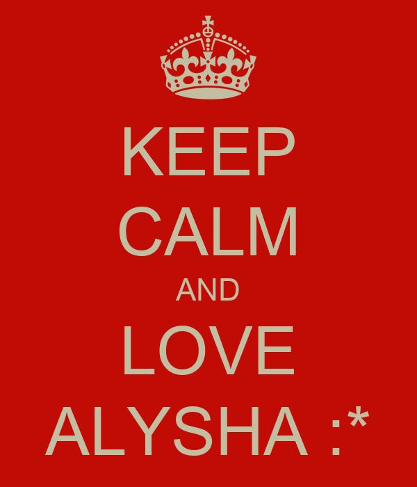 KEEP CALM AND LOVE ALYSHA :*