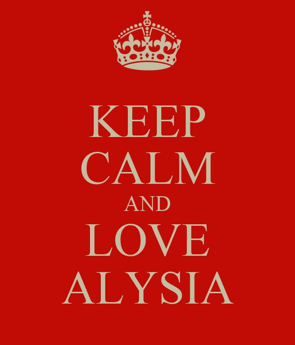 KEEP CALM AND LOVE ALYSIA