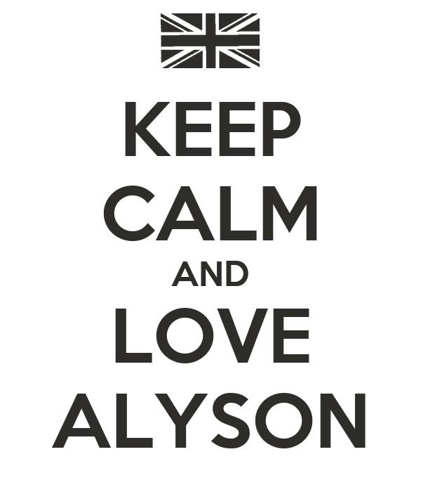 KEEP CALM AND LOVE ALYSON