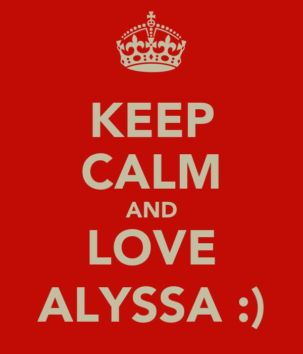 KEEP CALM AND LOVE ALYSSA :)