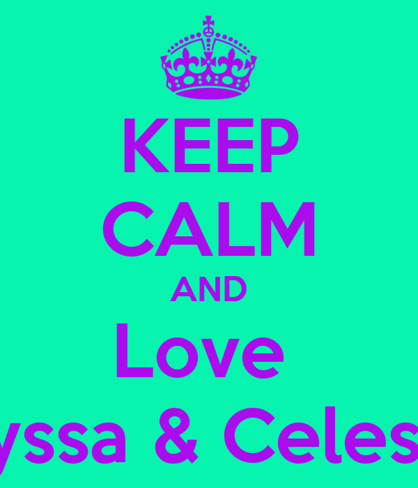 KEEP CALM AND Love  Alyssa & Celeste