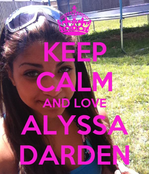 KEEP CALM AND LOVE ALYSSA DARDEN