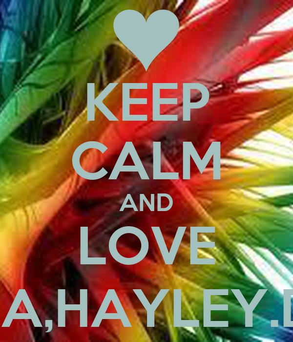 KEEP CALM AND LOVE ALYSSA,HAYLEY.DARBY