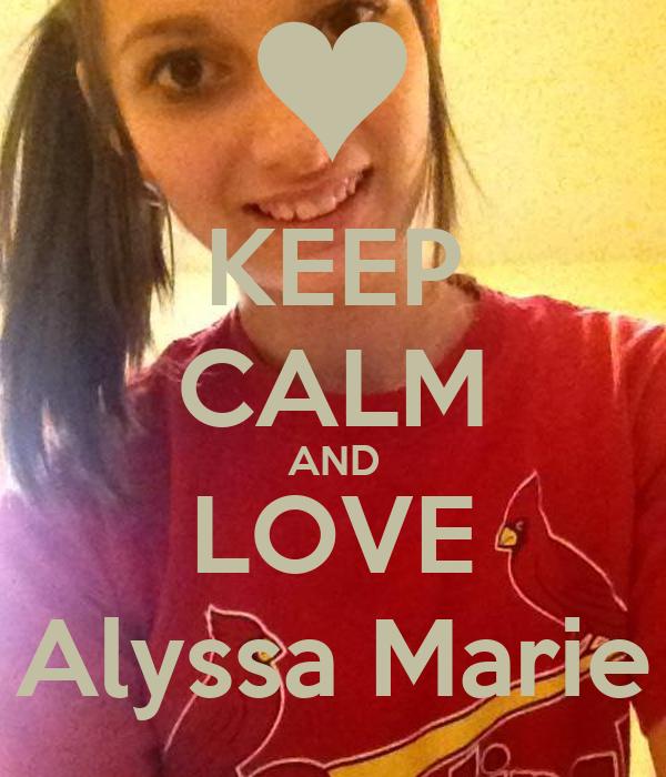 KEEP CALM AND LOVE Alyssa Marie