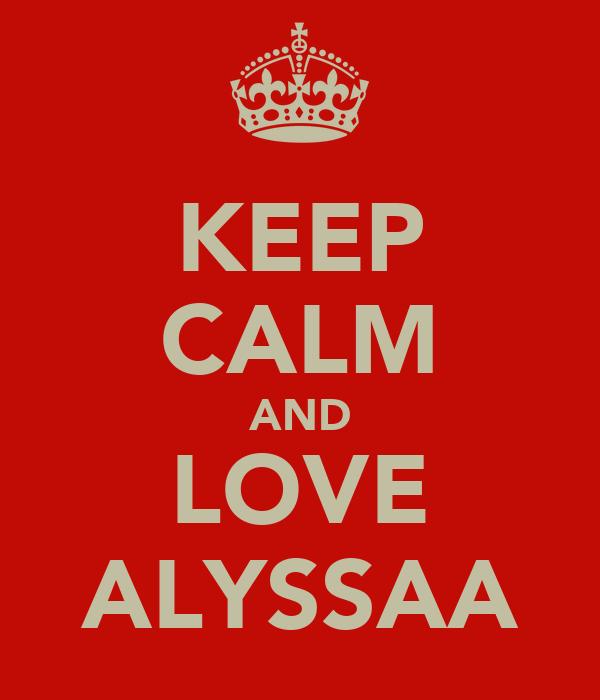 KEEP CALM AND LOVE ALYSSAA