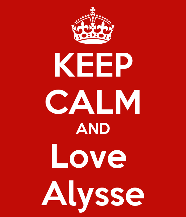 KEEP CALM AND Love  Alysse
