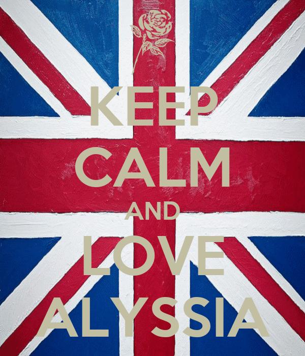 KEEP CALM AND LOVE ALYSSIA