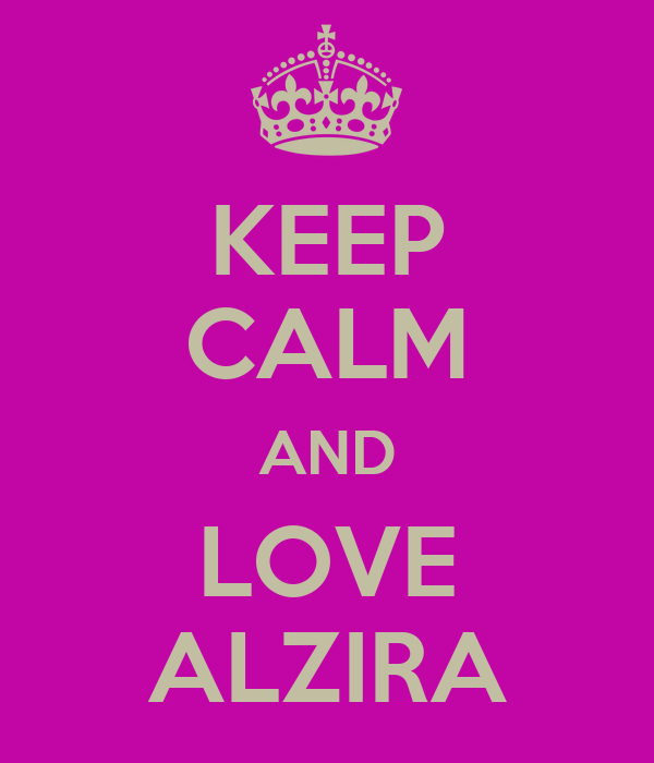 KEEP CALM AND LOVE ALZIRA