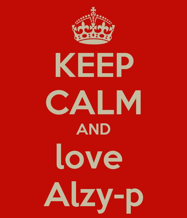 KEEP CALM AND love  Alzy-p