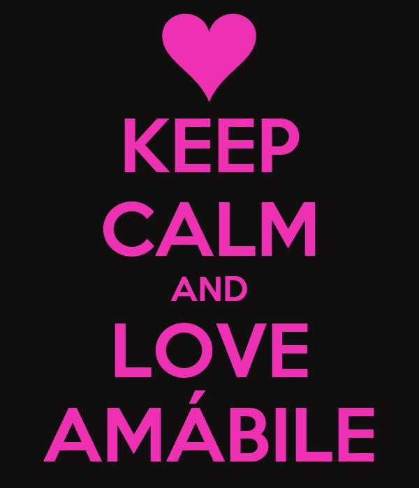 KEEP CALM AND LOVE AMÁBILE