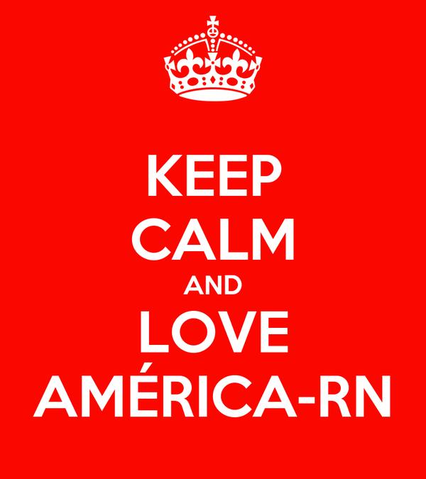 KEEP CALM AND LOVE AMÉRICA-RN