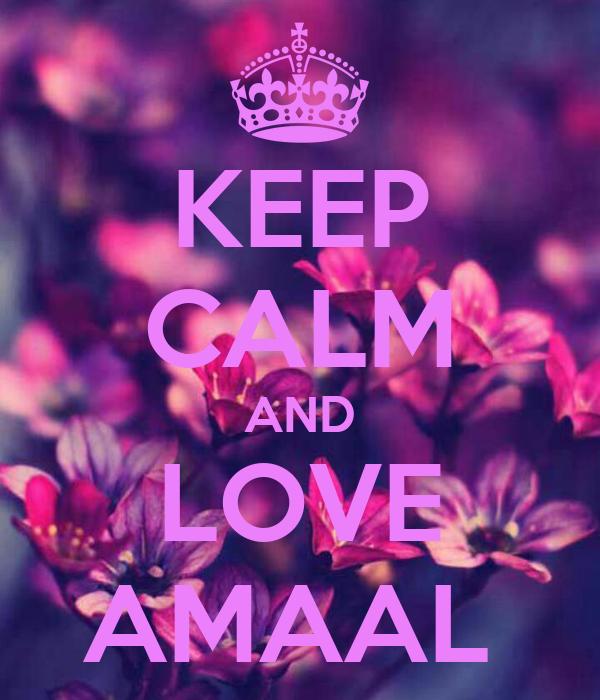 KEEP CALM AND LOVE AMAAL
