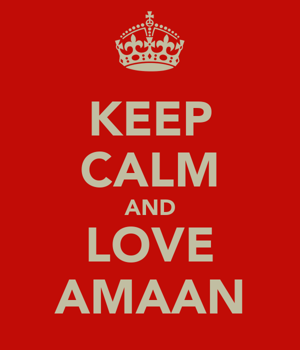KEEP CALM AND LOVE AMAAN