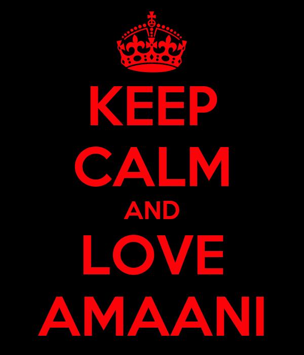 KEEP CALM AND LOVE AMAANI