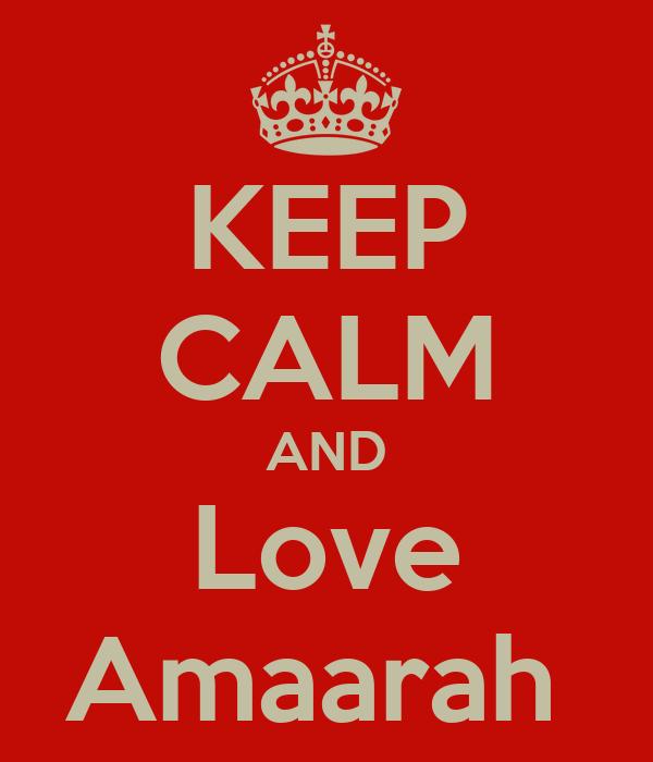 KEEP CALM AND Love Amaarah