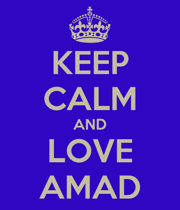 KEEP CALM AND LOVE AMAD