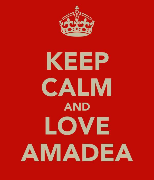 KEEP CALM AND LOVE AMADEA